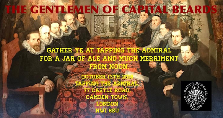 The next meeting of the Gentlemen of Capital Beards will take place on the 13th October 2018 at Tapping The Admiral, 77 Castle Road, Camden Town, London NW1 8SU. All beardsmen ,their friends and families will be welcome from noon onwards