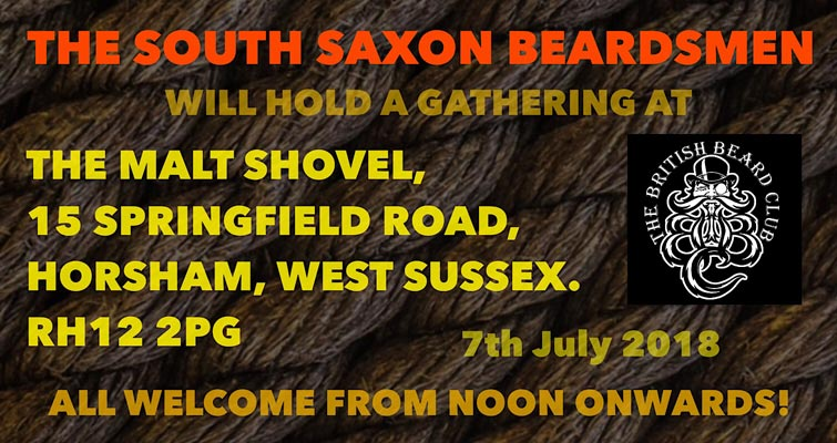 The South Saxon Beardsmen will hold a Gathering at The Malt Shovel, 15 Springfield Road, Horsham, West Sussex, RH12 2PG on 7th July 2018. All Welcome from noon onwards!