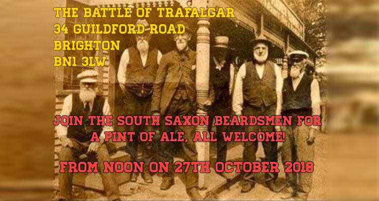Join The South Saxon Beardsmen from Noon on 27th October 2018 at The Battle of Trafalgar, 34 Guildford Road, Brighton  BN1 3LW for a pint of ale - All Welcome!