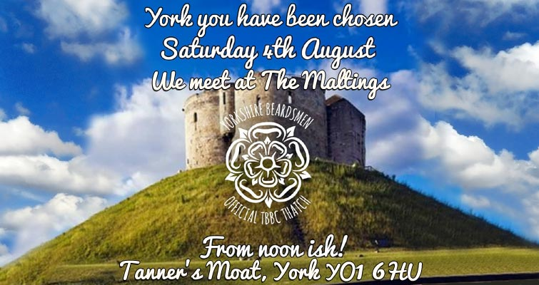 York you have been chosen. Saturday 4th August. The Yorkshire Beardsmen Gathering in York starts from noon-ish. Venue TBA...